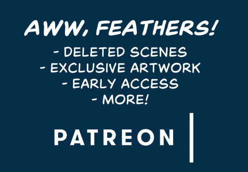 Deleted scenes, exclusive artwork, early acces, and more at Aww, Feathers! on Patreon!